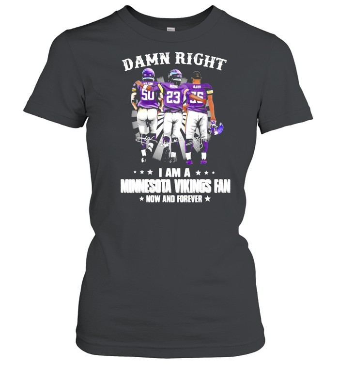 damn right i am a minnesota vikings fan now and forever shirt classic womens t shirt