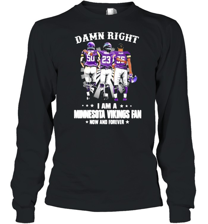 damn right i am a minnesota vikings fan now and forever shirt long sleeved t shirt