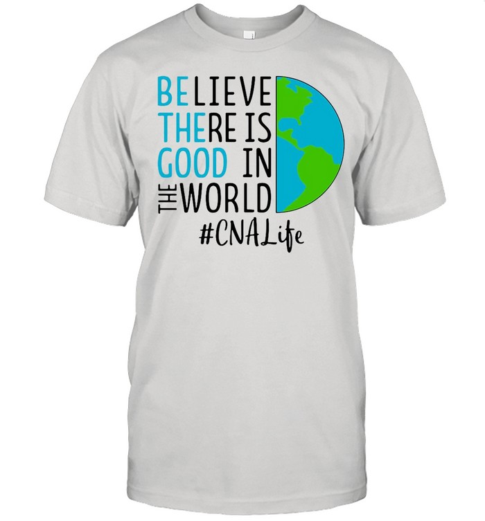 Believe There Is Good In The World CNA Life shirt Classic Men's T-shirt