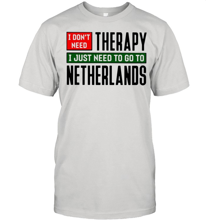 I Don't Need Therapy I Just Need To Go To Netherlands shirt Classic Men's T-shirt