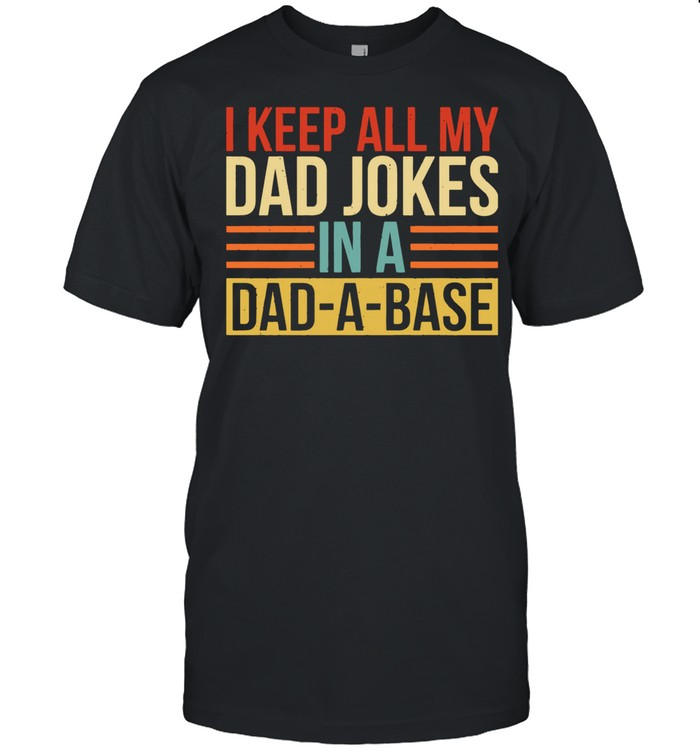 I Keep All My Dad Jokes In A Dad A Base shirt Classic Men's T-shirt