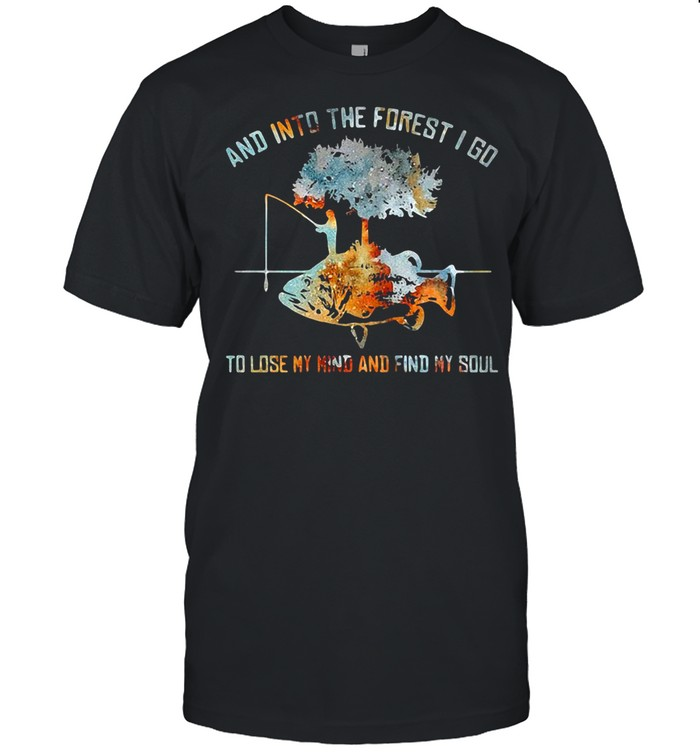 And Into The Forest I Go To Lose My Mind And Find My Soul Fish Under Tree Fishing shirt Classic Men's T-shirt