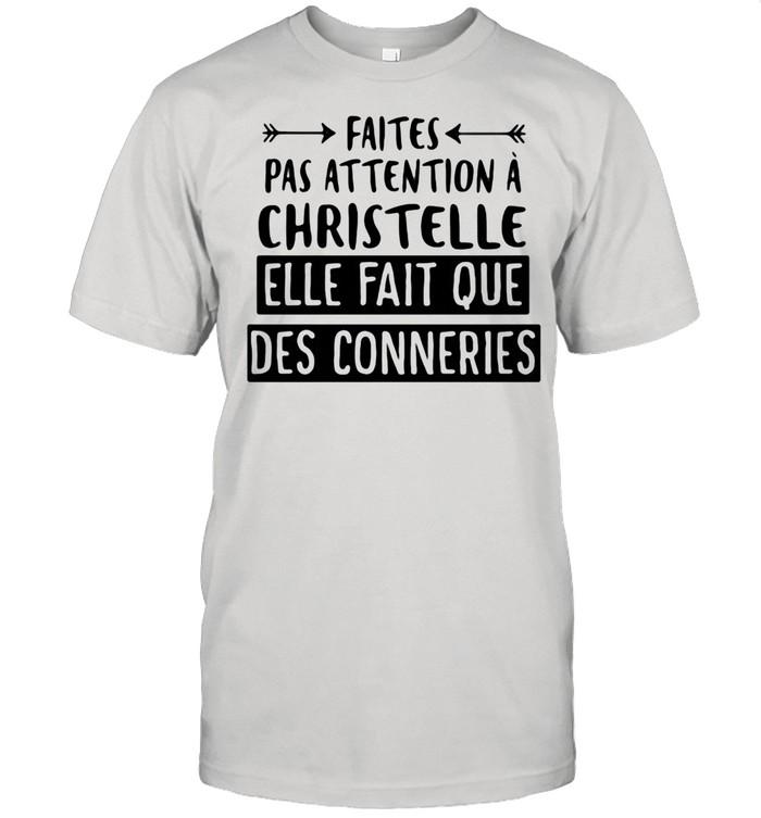 Faites Pas Attention A Christelle Elle Fait Que Des Conneries shirt Classic Men's T-shirt