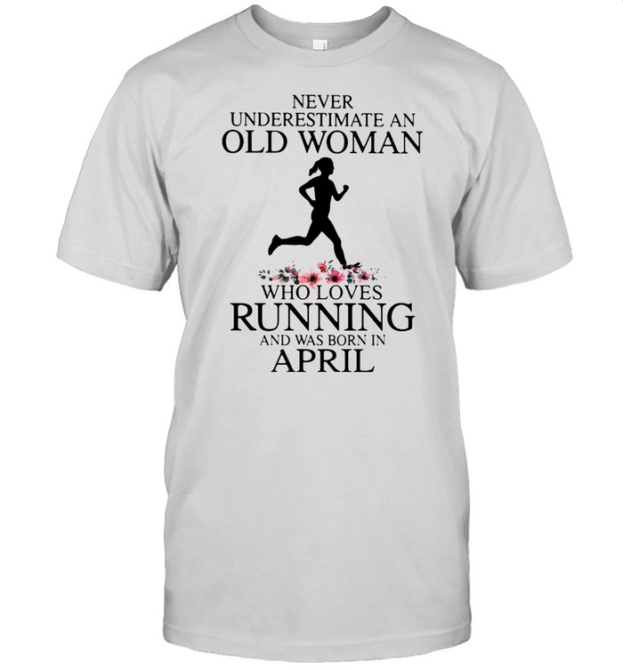 Never Underestimate An Old Woman Who Loves Running And Was Born In April shirt Classic Men's T-shirt