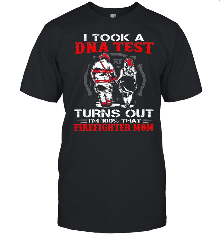 I took a dna test turns out Im 100 that firefighter mom shirt Classic Men's T-shirt