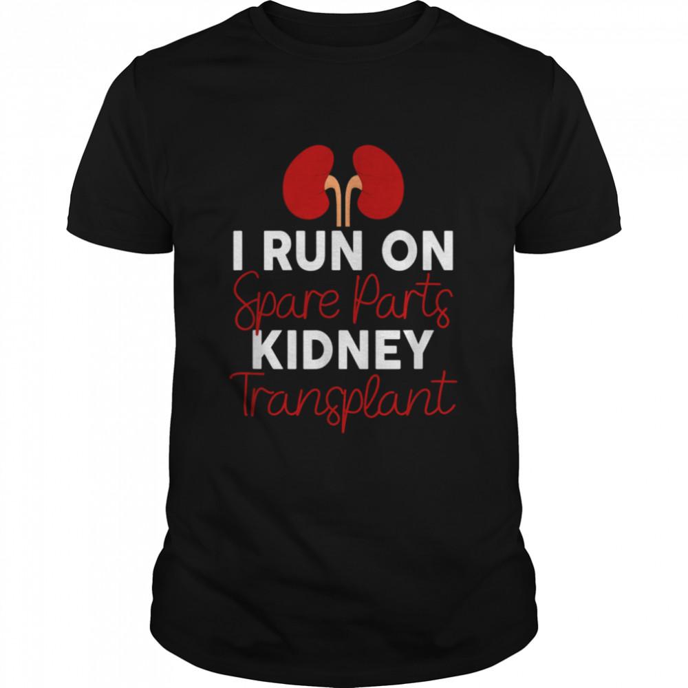 I Run On Spare Parts Kidney Transplant Organ Donor Idea shirt Classic Men's T-shirt