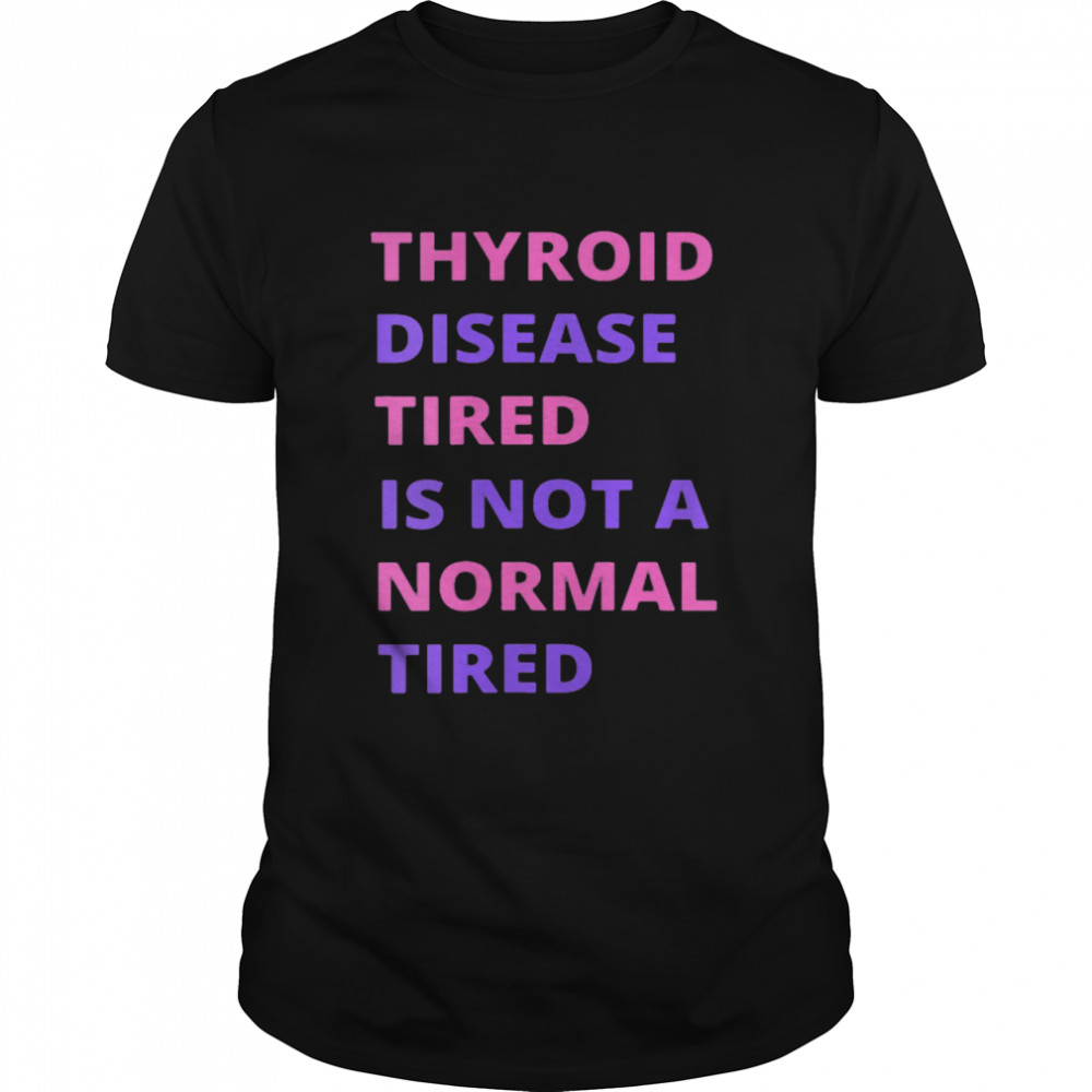 Thyroid Cancer Tired Is Not A Normal Tired shirt Classic Men's T-shirt
