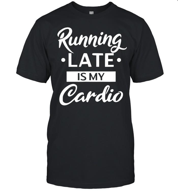 Running Late is My Cardio shirt Classic Men's T-shirt