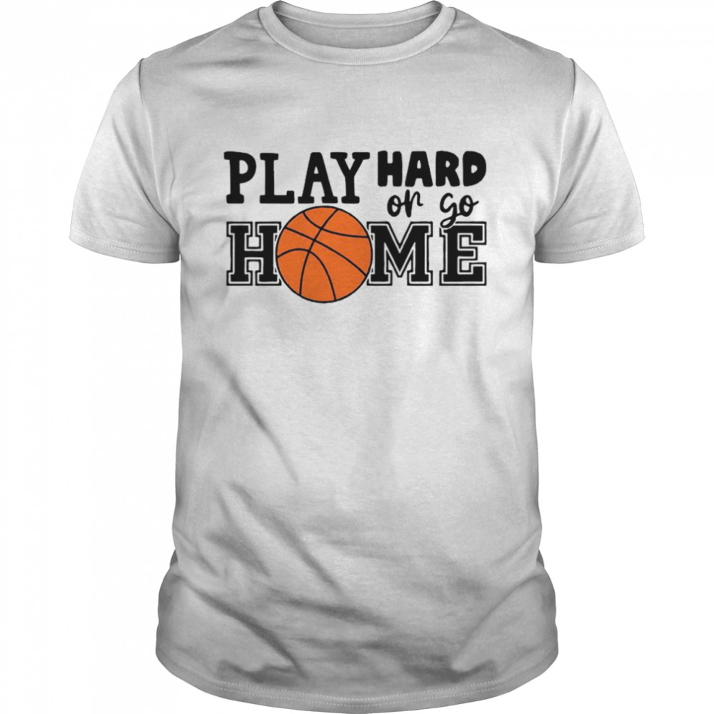 Play Hard Or Go Home Basketball shirt Classic Men's T-shirt