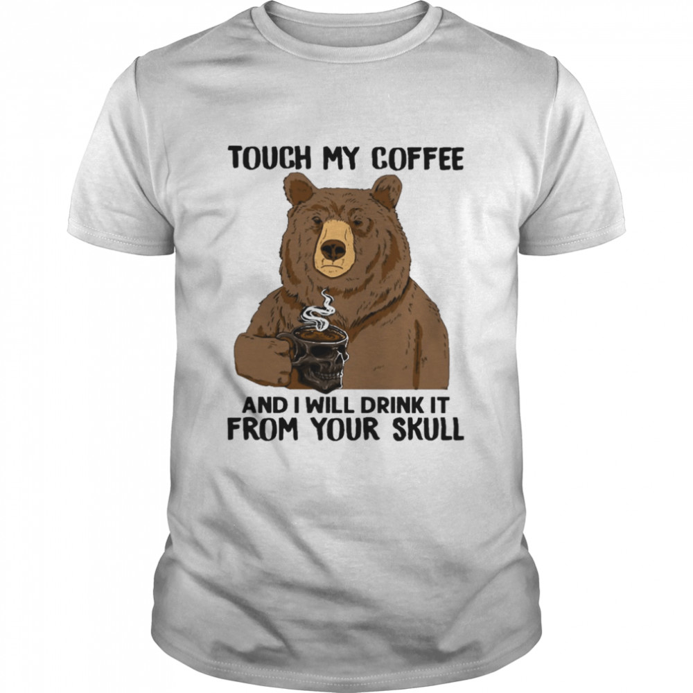 Bear touch my Coffee and I will drink It from your Skull shirt Classic Men's T-shirt