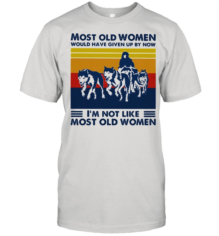 Most Old Women Would Have Given Up By Now I'm Not Like Most Old Women Husky Vintage  Classic Men's T-shirt