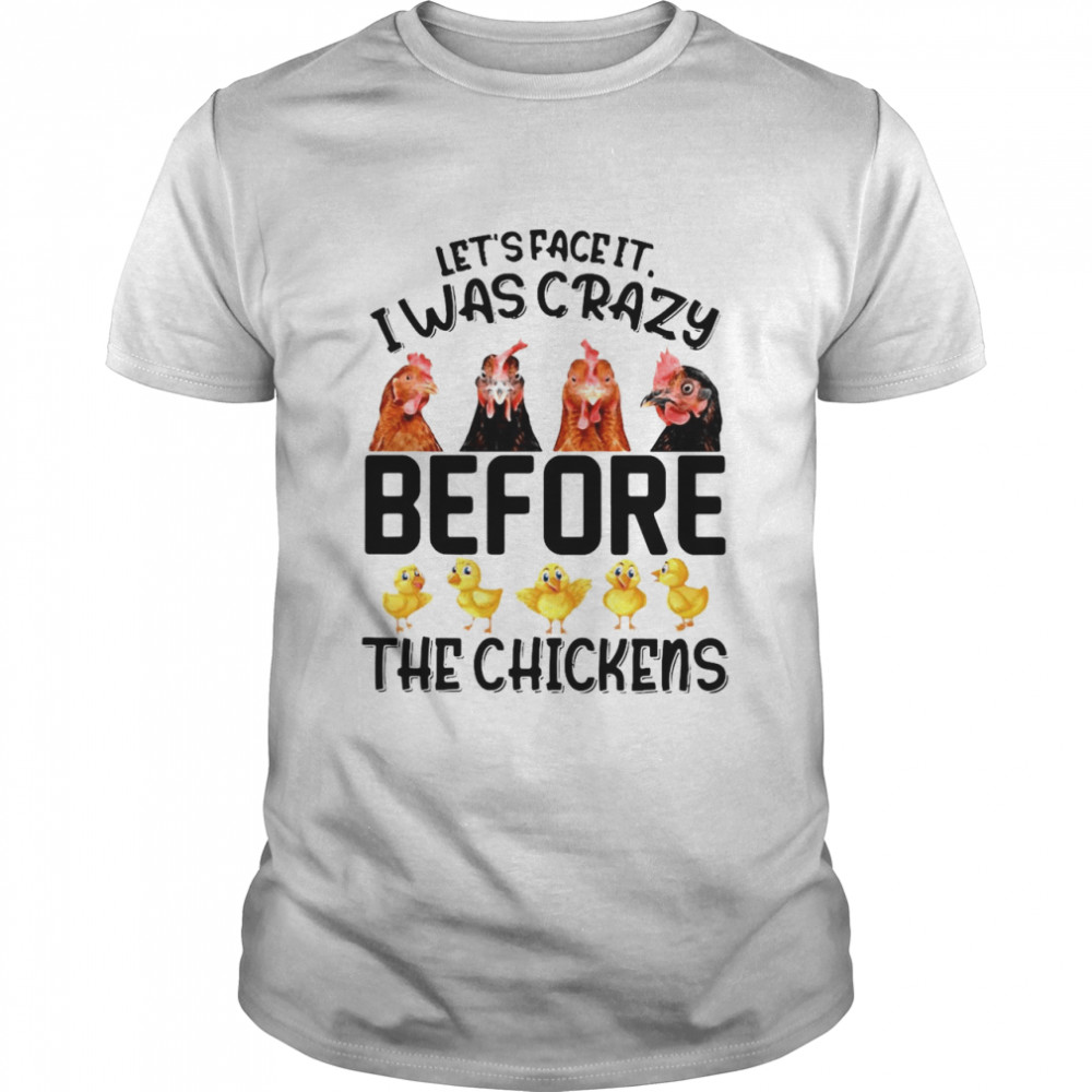 Let's Face It I Was Crazy Before The Chickens T-shirt Classic Men's T-shirt