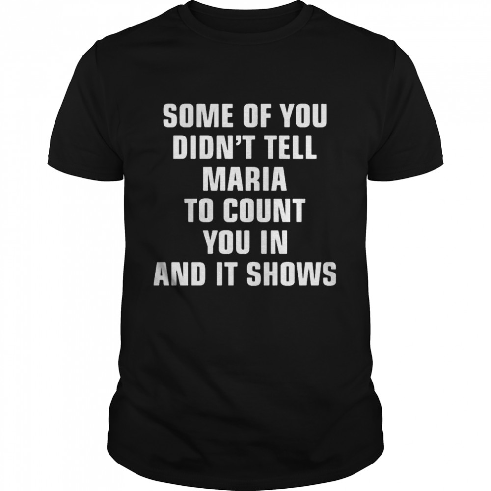 Some Of You Didn't Tell Maria To Count You In And It Shows  Classic Men's T-shirt