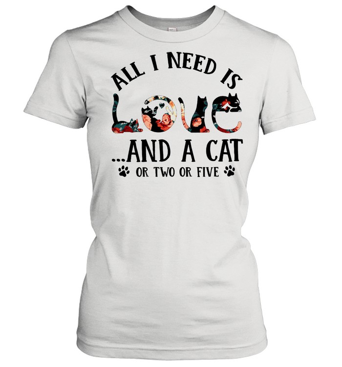 all i need is and a cat or two or five shirt classic womens t shirt