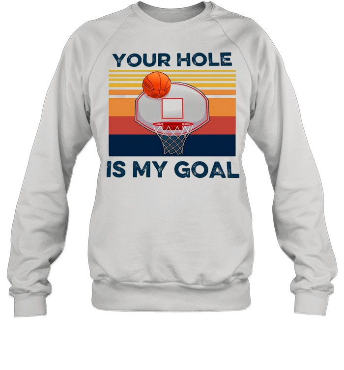 basketball your hole is my goal vintage shirt unisex sweatshirt