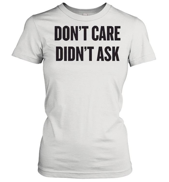 dont care didnt ask shirt classic womens t shirt