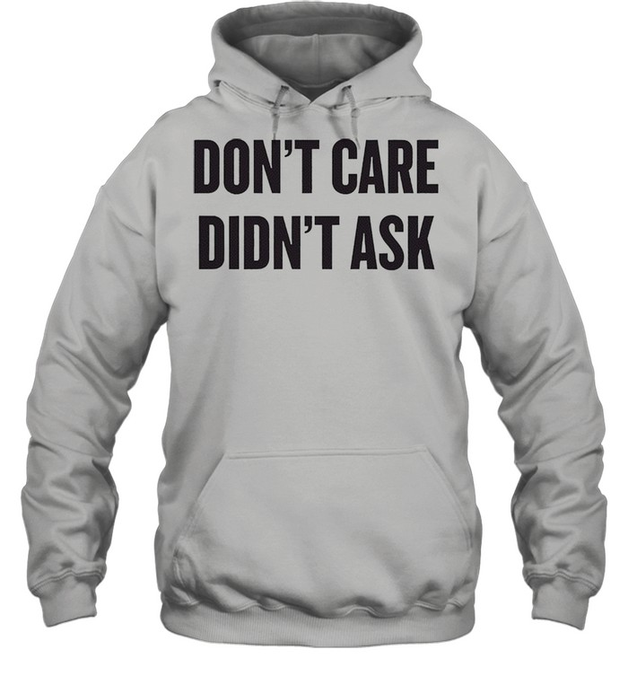 dont care didnt ask shirt unisex hoodie