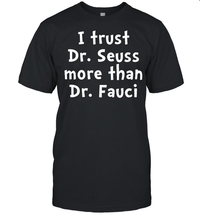 I trust Dr Seuss more than Dr Fauci shirt Classic Men's T-shirt