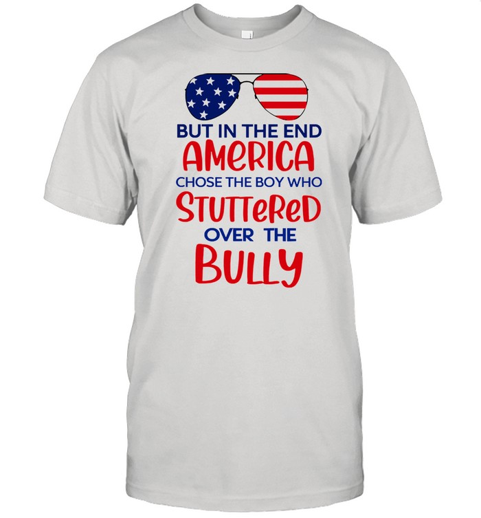 But in the end america chose the boy who stuttered over the bully shirt Classic Men's T-shirt
