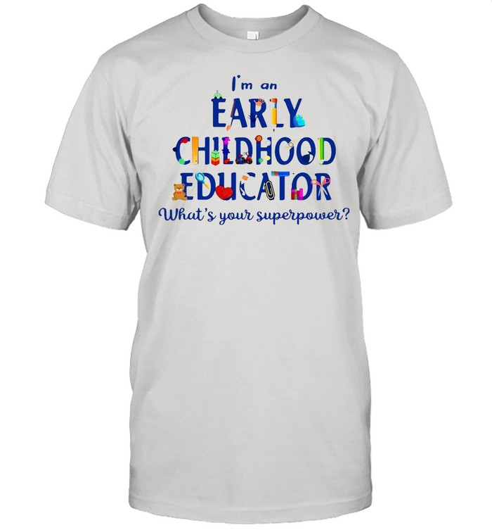 I'm An Early Childhood Educator What's Your Superpower T-shirt Classic Men's T-shirt