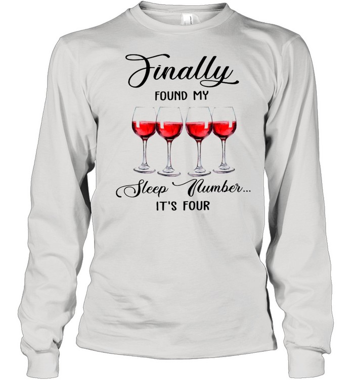 Finally Found My Sleep Number It's Four Wine 2021 shirt Long Sleeved T-shirt