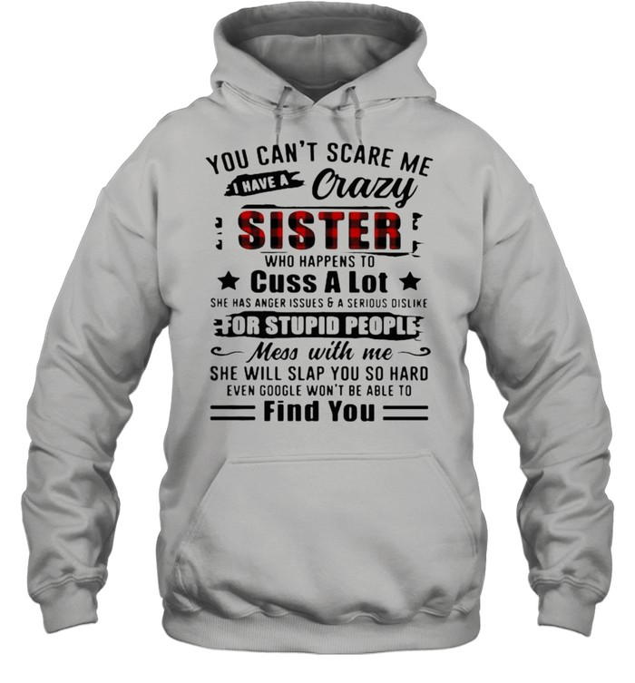 You Can't Scare Me I Have A Crazy Sister For Stupid People Find You  Unisex Hoodie