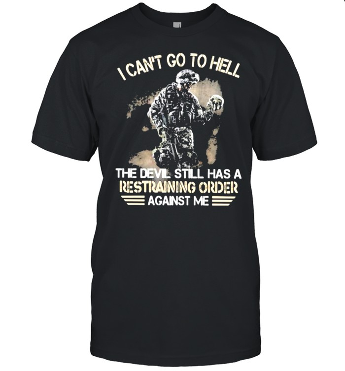 I Can't Go To Hell The Devil Still Has A Restraining Order Against Me Veteran  Classic Men's T-shirt