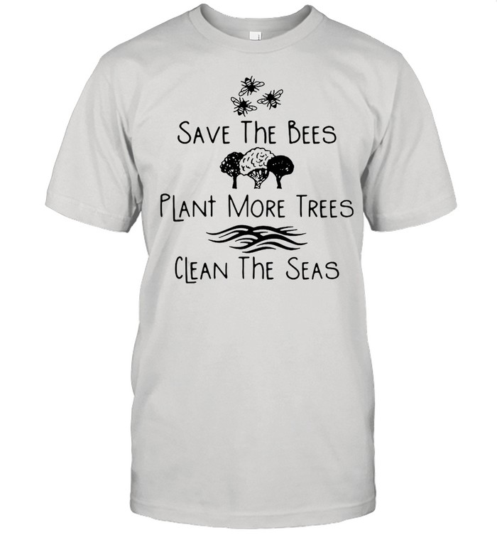 Save The Bees Plant More Trees Clean The Seas Tee T-shirt Classic Men's T-shirt