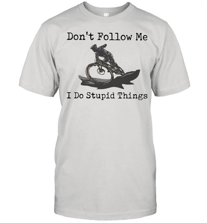 Don't Follow Me I Do Stupid Things Mountain Biking  Classic Men's T-shirt