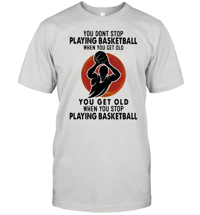 You Don't Stop Playing Basketball When You Get Old You Get Old When You Stop Playing Basketball Blood Moon  Classic Men's T-shirt