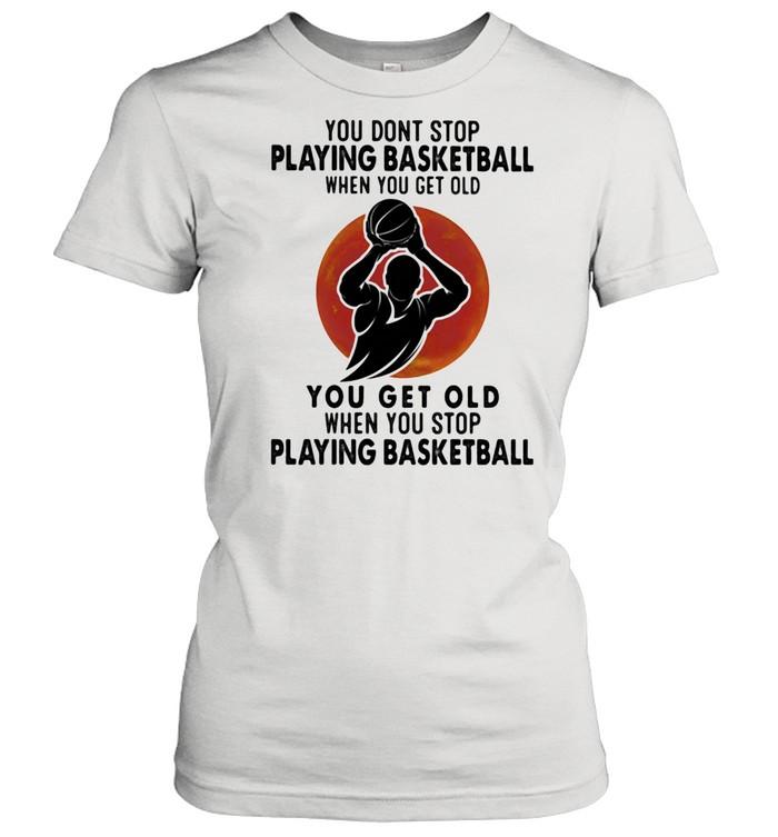 You Don't Stop Playing Basketball When You Get Old You Get Old When You Stop Playing Basketball Blood Moon  Classic Women's T-shirt