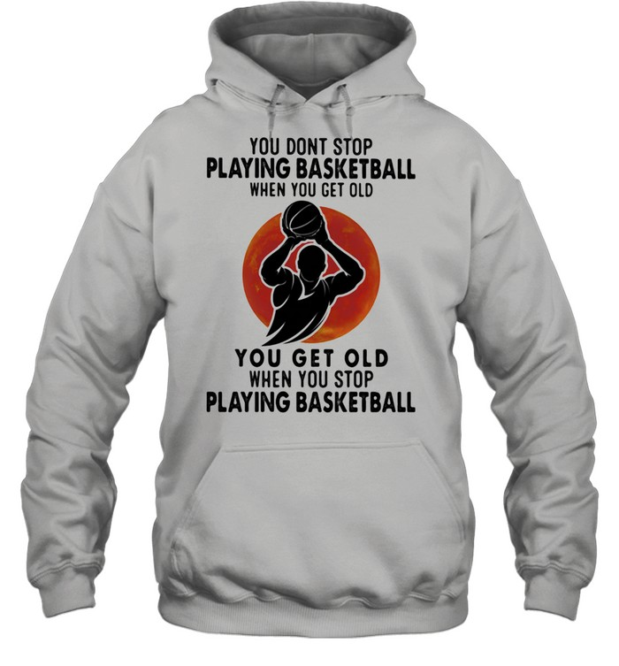You Don't Stop Playing Basketball When You Get Old You Get Old When You Stop Playing Basketball Blood Moon  Unisex Hoodie