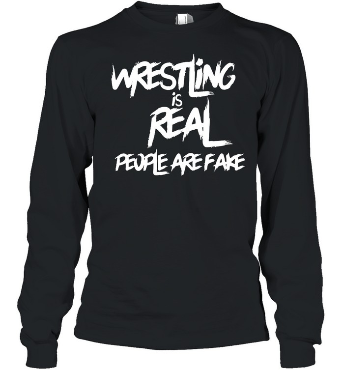 wrestling is real people are fake  long sleeved t shirt