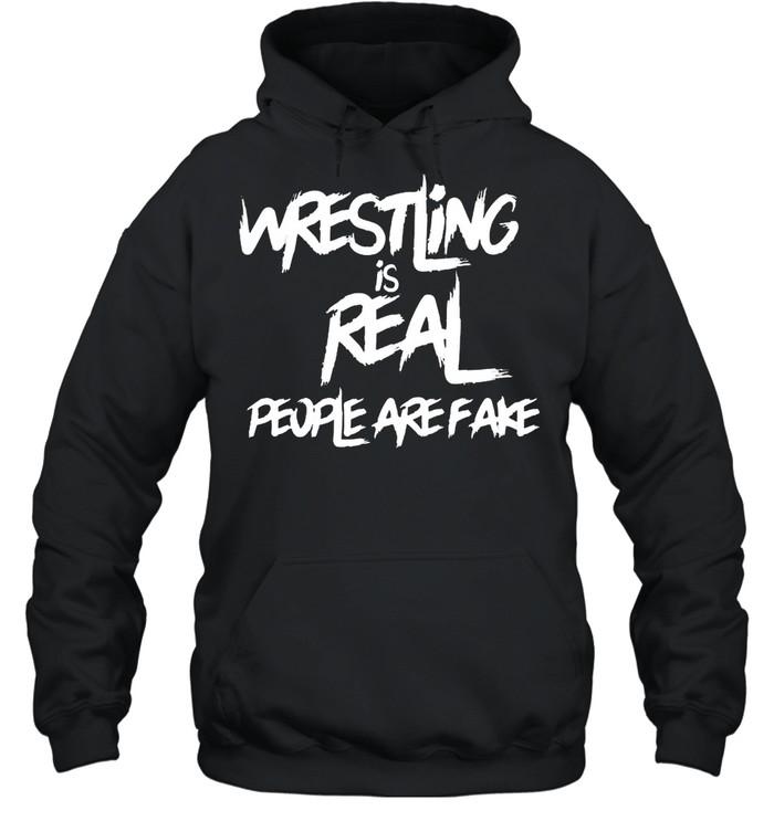 wrestling is real people are fake  unisex hoodie