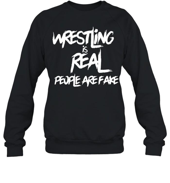 wrestling is real people are fake  unisex sweatshirt