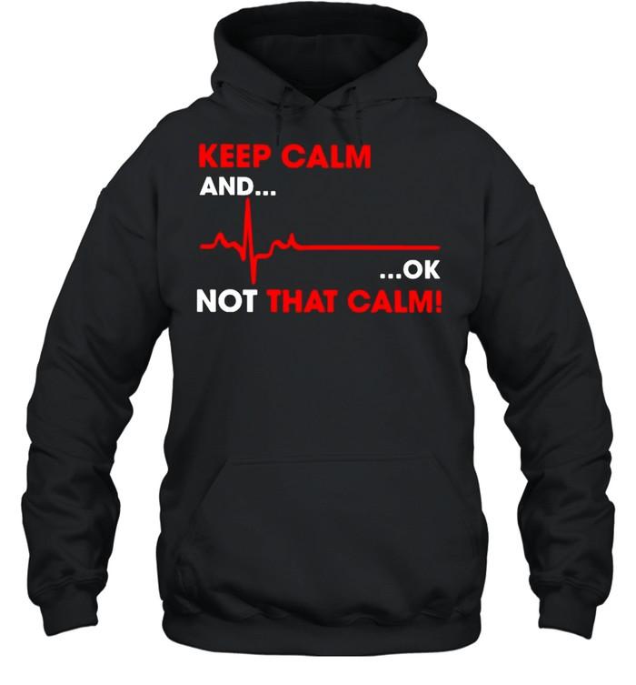 keep calm and ok not that calm shirt unisex hoodie