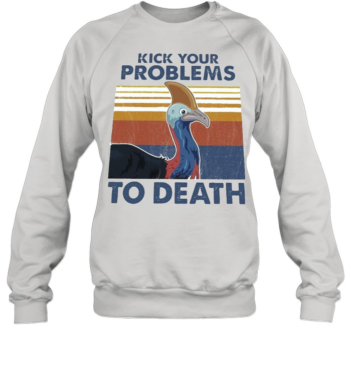 cassowary kick your problems to death vintage retro t shirt unisex sweatshirt