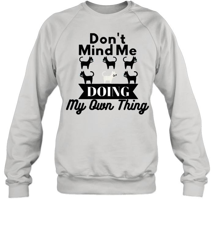 dont mind me doing my own thing cat shirt unisex sweatshirt