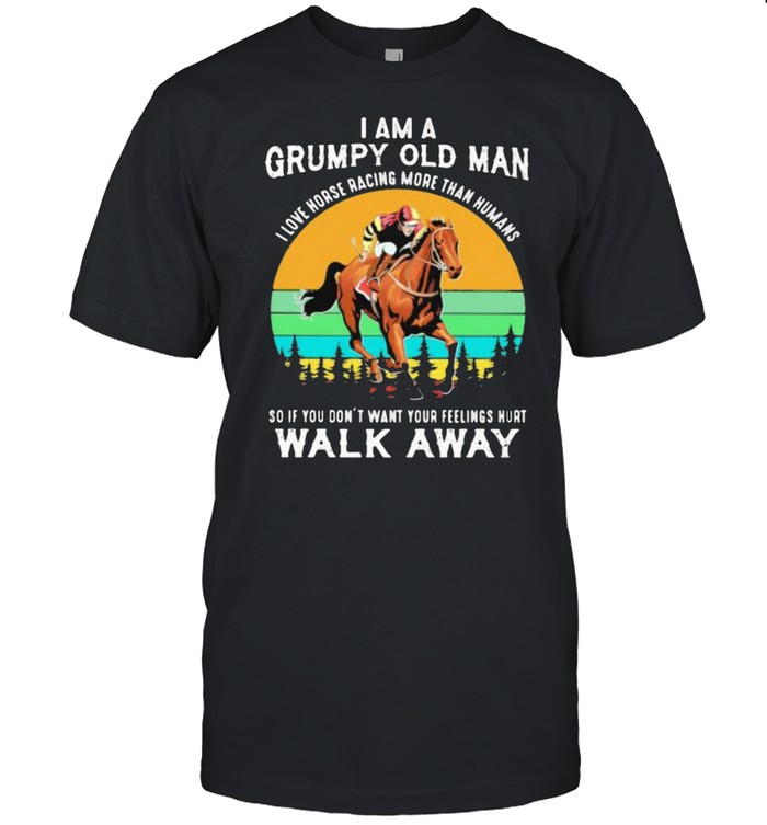 I Am A Grumpy Old Man I Love Horse ore Than Humans So If You Don't Want Your Feeling Hurt Walk Away Vintage  Classic Men's T-shirt