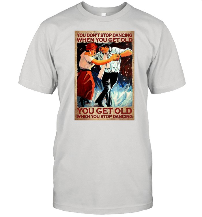 You Don't Stop Dancing When You Get Old You Get Old When You Stop Dancing Porter T-shirt Classic Men's T-shirt