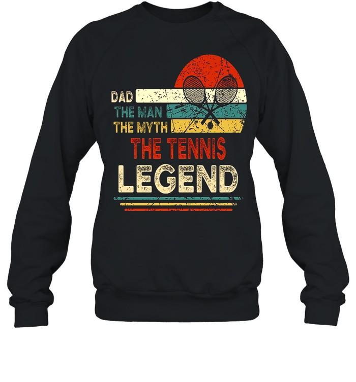 dad the man the myth the tennis legend shirt unisex sweatshirt