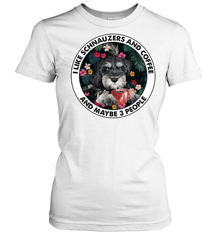 i like schnauzers and coffee and maybe 3 people shirt classic womens t shirt