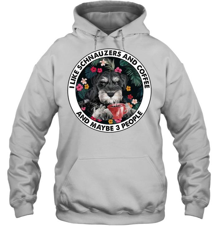 i like schnauzers and coffee and maybe 3 people shirt unisex hoodie