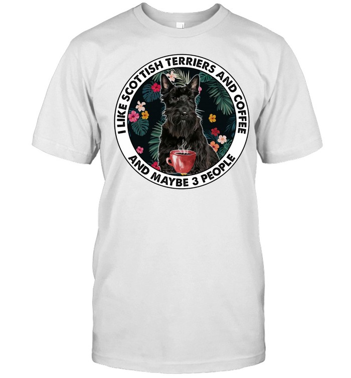 I Like Scottish Terriers And Coffee And Maybe 3 People shirt Classic Men's T-shirt