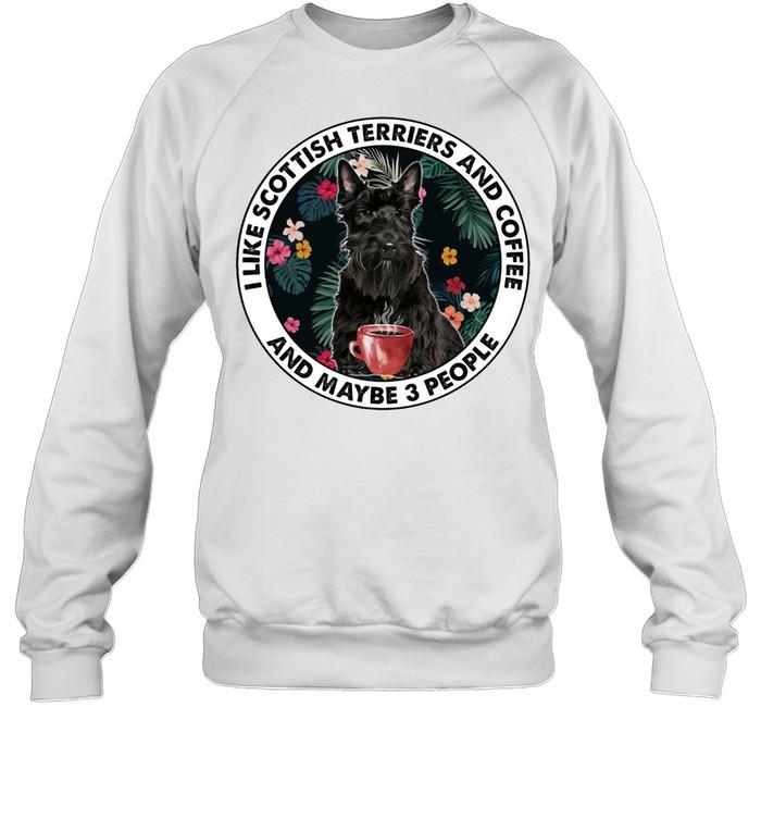 i like scottish terriers and coffee and maybe 3 people shirt unisex sweatshirt