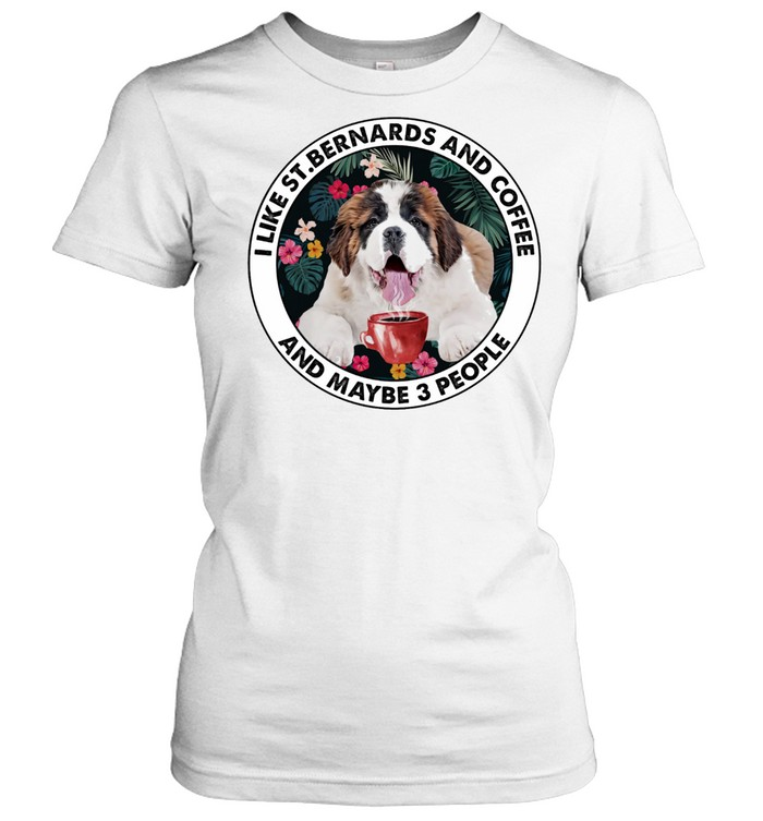 i like st bernards and coffee and maybe 3 people shirt classic womens t shirt