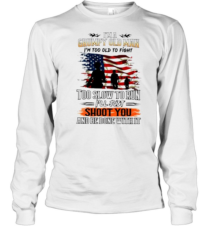 im a grumpy old man im too old to fight too slow to run shirt long sleeved t shirt