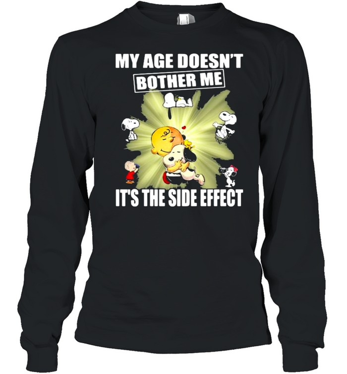 my age doesnt bother me its the side effect snoopy shirt long sleeved t shirt