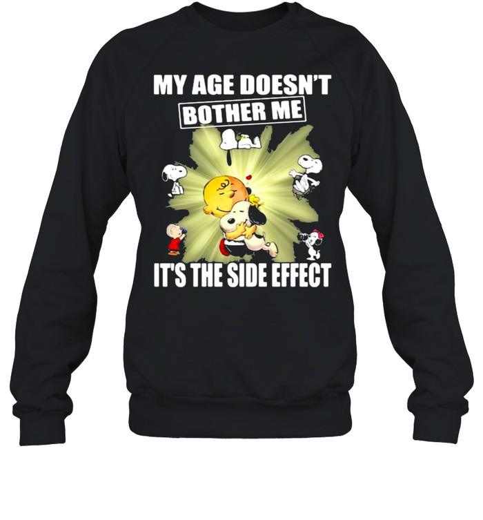 my age doesnt bother me its the side effect snoopy shirt unisex sweatshirt