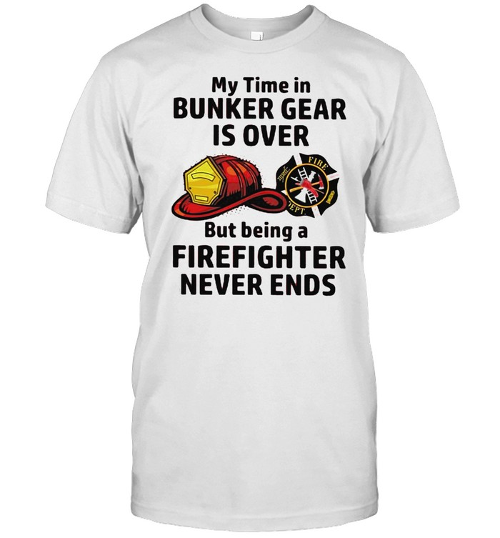 My time in bunker gear is over but being a firefighter never ends shirt Classic Men's T-shirt